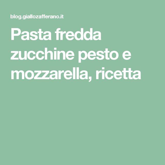 Pasta fredda zucchine pesto e mozzarella, ricetta