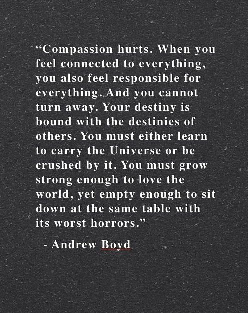 Compassion hurts... but we have a God who restores when we are crushed by another's hurt. And we must forgive those who hurt the ones we love... because Father forgave us when we hurt the ones he loves.<--that