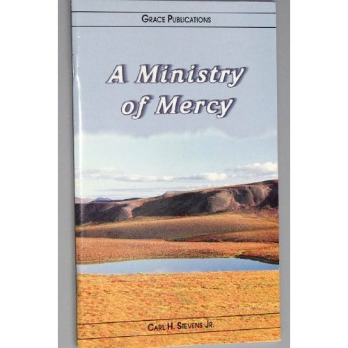Amazon.com: A Ministry of Mercy - Bible Doctrine Booklet: Carl H. Stevens Jr.: Books $1.99