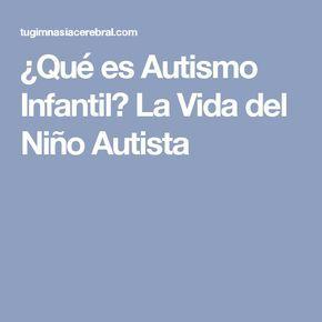 ¿Qué es Autismo Infantil? La Vida del Niño Autista