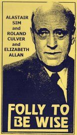 Folly to Be Wise is a 1953 British comedy film directed by Frank Launder and starring Alastair Sim, Elizabeth Allan, Roland Culver, Colin Gordon, Martita Hunt and Edward Chapman. It is based on the play It Depends What You Mean by James Bridie.[1] The fil