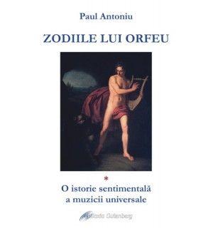 Zodiile lui Orfeu. O istorie sentimentala a muzicii universale