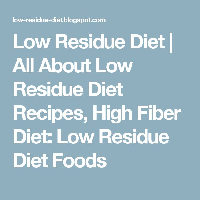Low Residue Diet | All About Low Residue Diet Recipes, High Fiber Diet: Low Residue Diet Foods