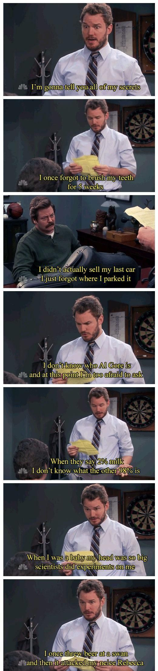 """I'm gonna tell you all my secrets.""Andy Dwyer makes my life better. Parks and Recreation."