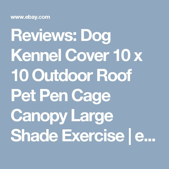 Reviews: Dog Kennel Cover 10 x 10 Outdoor Roof Pet Pen Cage Canopy Large Shade Exercise | eBay