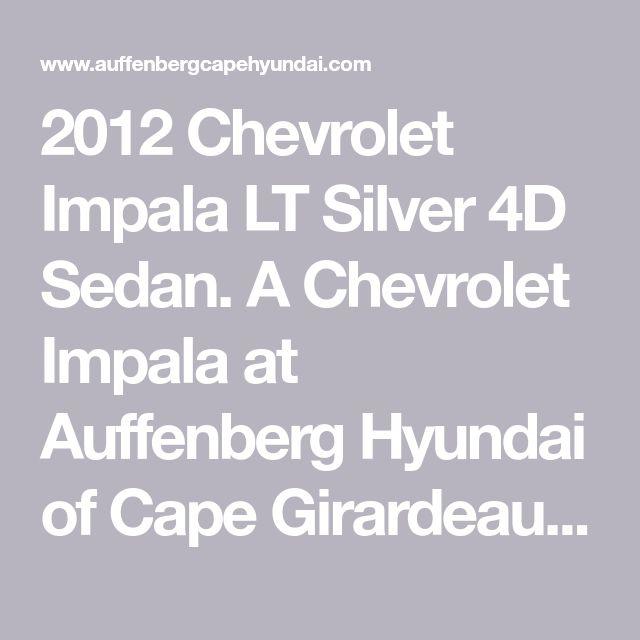 2012 Chevrolet Impala LT Silver 4D Sedan.  A Chevrolet Impala at Auffenberg Hyundai of Cape Girardeau  Cape Girardeau MO