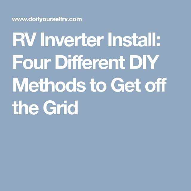 RV Inverter Install Four Different DIY Methods To Get Off The Grid