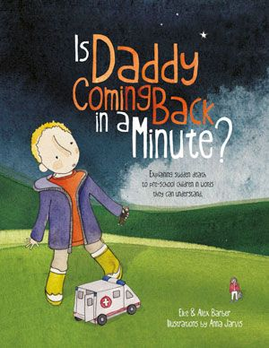 Is Daddy Coming Back in a Minute - explaining death for very young children, based on a family's real experience and conversations