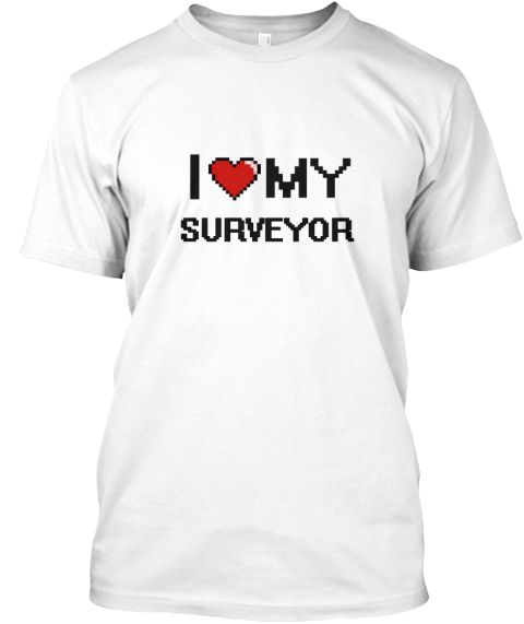 I Love My Surveyor White T-Shirt Front - This is the perfect gift for someone who loves Surveyor. Thank you for visiting my page (Related terms: love,I love my Surveyor,Surveyor,surveyors,land surveyor,building surveyor,surveying,construction su ...)