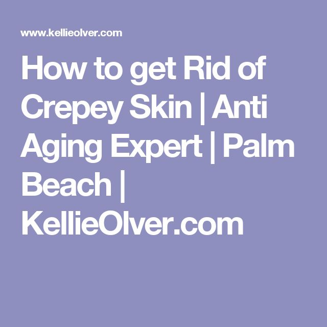 How to get Rid of Crepey Skin | Anti Aging Expert | Palm Beach | KellieOlver.com