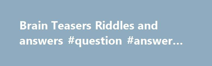 Brain Teasers Riddles and answers #question #answer #sms  #answers to riddles # Research Maniacs Directory | Follow | Search If two's company, and three's a crowd, what are f