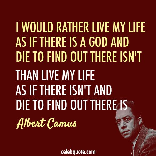 """Albert Camus Quotes: """"I Would Rather Live My Life As If There Is A God And Die"""