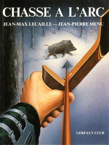 Lecaille & Menu. Chasse à l'arc. 1985