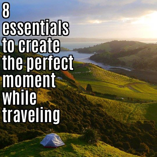 What do you need to create a perfect moment? Every traveler has it's own opinion on that but here are 8 main essentials to create the perfect moment while traveling.