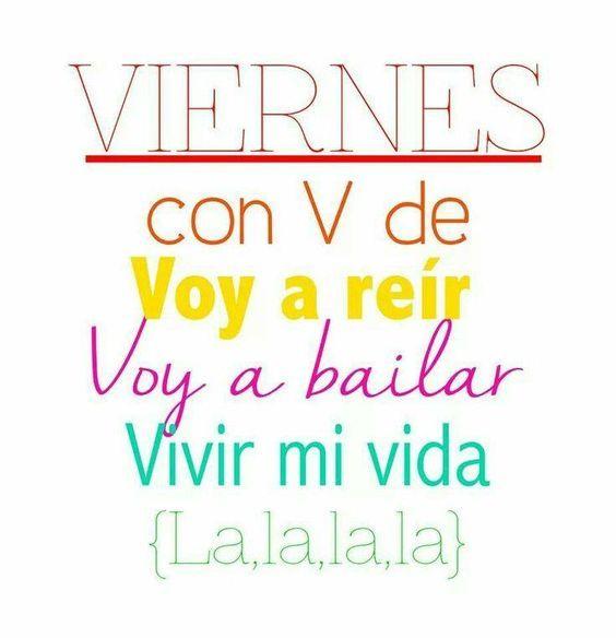 ¡Viernes al fin! Con V Voy a reír, voy a bailar, Vivir mi vida, La La La. #FrasesBailar