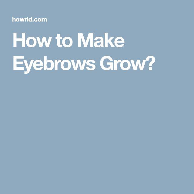 How to Make Eyebrows Grow?