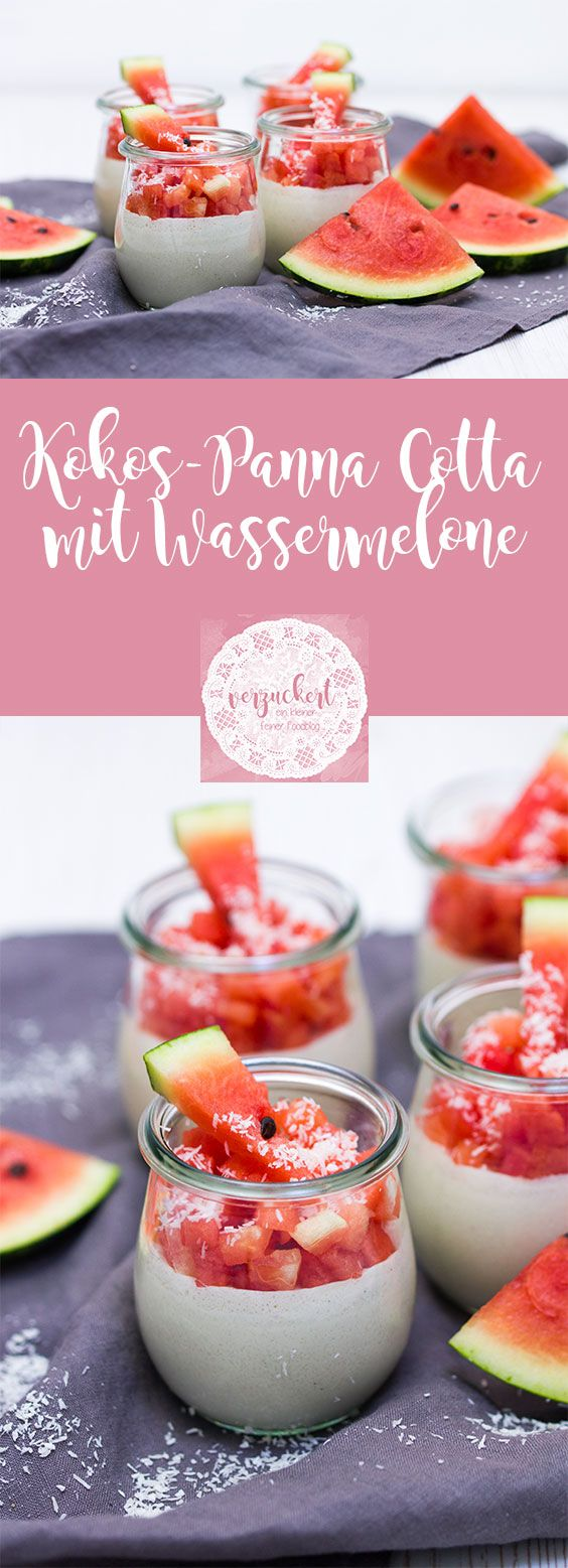 Kokosnuss Panna Cotta mit Wassermelone – Rezept   – Jana