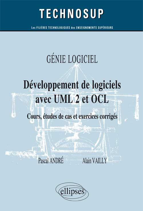 Développement de logiciels avec UML 2 et OCL  : cours, études de cas et exercices corrigés / André , Pascal http://www.editions-ellipses.fr/popup_image.php?pID=9397