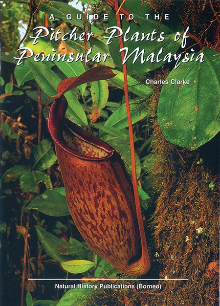 A Guide to the Pitcher Plants of Peninsular Malaysia by Charles Clarke