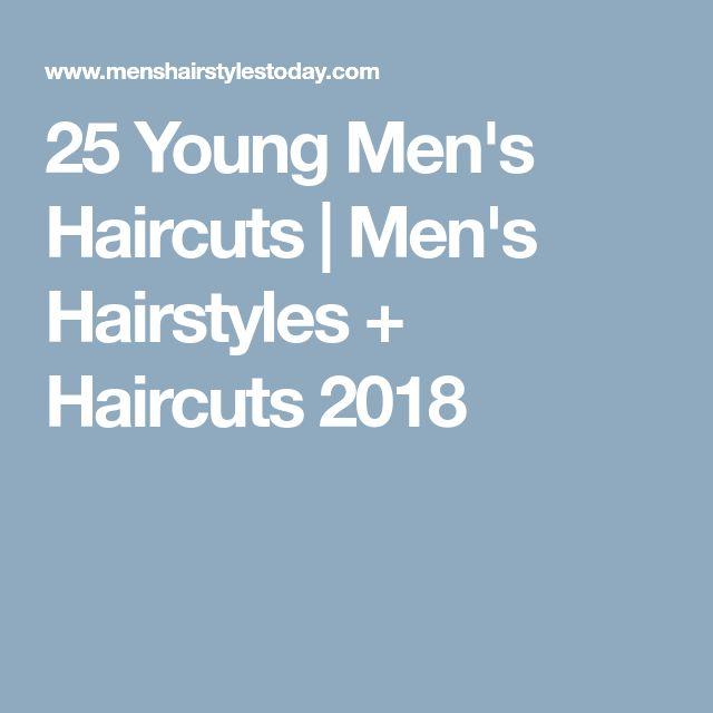 25 Young Men's Haircuts | Men's Hairstyles + Haircuts 2018