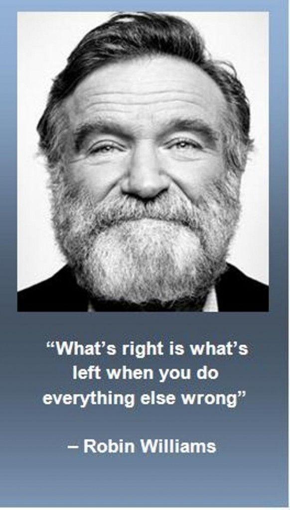 """Robin Williams (1951-2014) - Repose en Paix Robin Williams - Tu vas nous manquer ! - Citation : """"Ce qui est bon, c'est ce qui reste quand vous faites tout le reste mauvais""""."""
