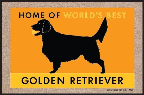 """High Cotton World's Best Golden Doormat by High Cotton, Inc.. $19.99. Indoor/outdoor. Made in the USA. Humorous doormat. 0. Wash with hose. These humorous doormats are 18"""" x 27' and are made from 100% Olefin Indoor/Outdoor carpet with perfect bound stitched edges. Practical and useful (assuming the recipient has a home with a door)-Funny-Great Gift-Easy to clean with a hose."""