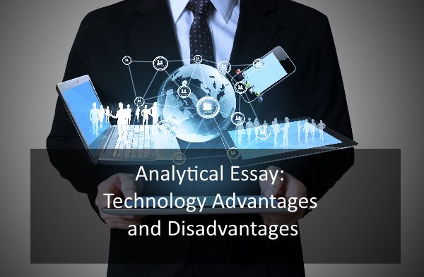 Technology advantages and disadvantages essay