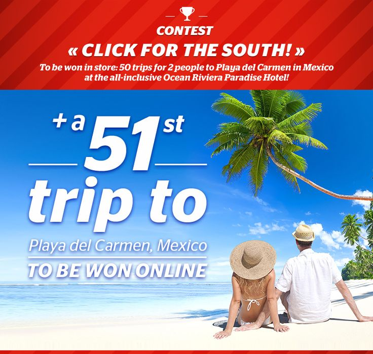 "The « ""Click to go south!"" win the 51st trip to Mexico online »  http://www.braultetmartineau.com/en/win-a-trip-contest  The prize is a 1-week trip to Mexico for two people at the Ocean Riviera Paradise hotel in Playa Del Carmen, an approximate one thousa"