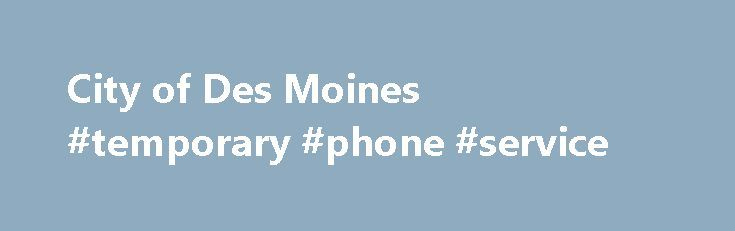 City of Des Moines #temporary #phone #service http://australia.nef2.com/city-of-des-moines-temporary-phone-service/  # WELCOME TO THE CITY OF DES MOINES'S APPLICATION PROCESS! ONLY U.S. CITIZENS AND LEGAL ALIENS ARE ELIGIBLE FOR HIRE. PASSING A PRE-EMPLOYMENT BACKGROUND CHECK, PHYSICAL EXAMINATION AND DRUG SCREEN IS REQUIRED PRIOR TO EMPLOYMENT. NOTICE TO CONSUMER: The City may use a third party service to conduct a background check. This vendor may include a credit report; however, the City…