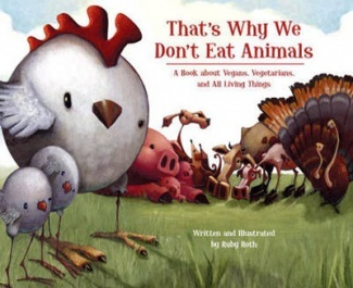That's Why We Don't Eat Animals: A Book About Vegans, Vegetarians, and All Living Things by Ruby Roth