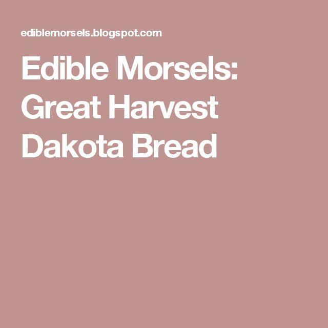 Edible Morsels: Great Harvest Dakota Bread