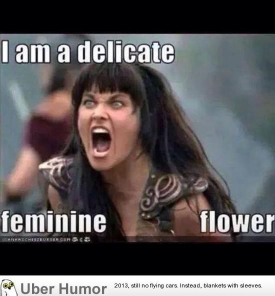 yes, xena, warrior princess, you are.
