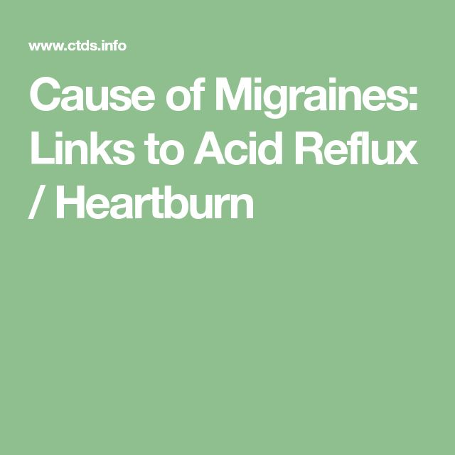 Cause of Migraines: Links to Acid Reflux / Heartburn