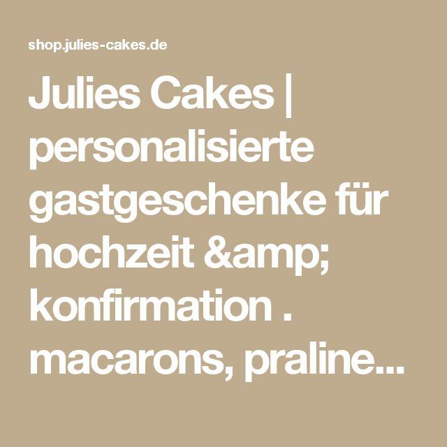 Julies Cakes   personalisierte gastgeschenke für hochzeit & konfirmation . macarons, pralinen & petitsfours im onlineshop kaufen + bestellen