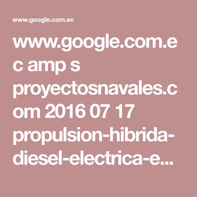 www.google.com.ec amp s proyectosnavales.com 2016 07 17 propulsion-hibrida-diesel-electrica-en-barcos-de-recreo amp