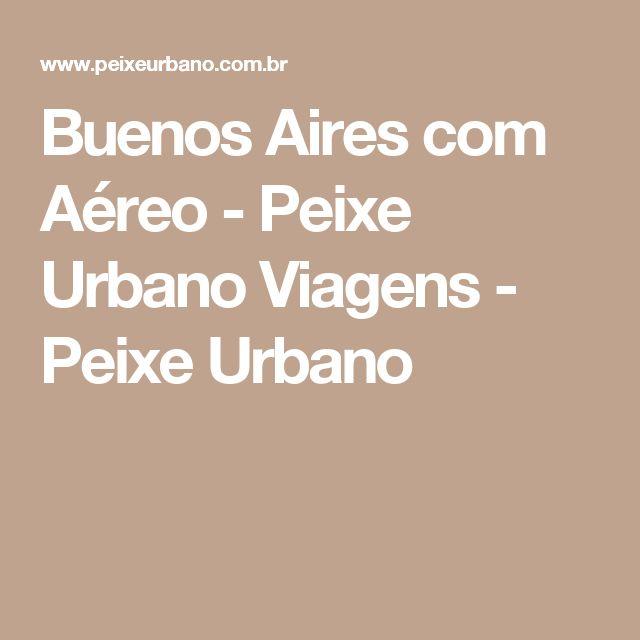 Buenos Aires com Aéreo - Peixe Urbano Viagens - Peixe Urbano