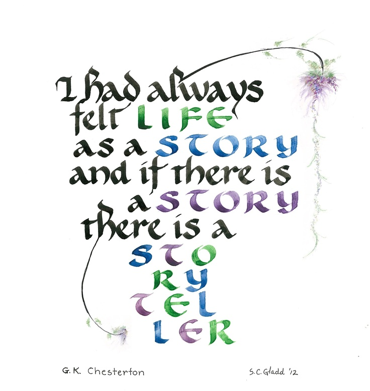 I had always felt life as a story and if there is a story there is a storyteller.