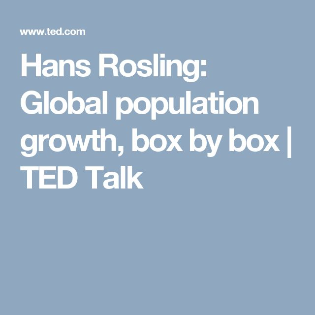 Hans Rosling: Global population growth, box by box | TED Talk