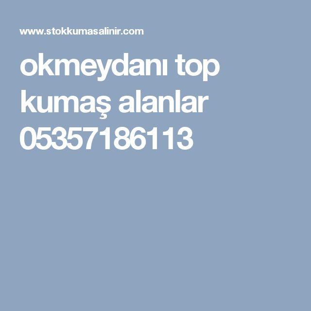 okmeydanı top kumaş alanlar 05357186113