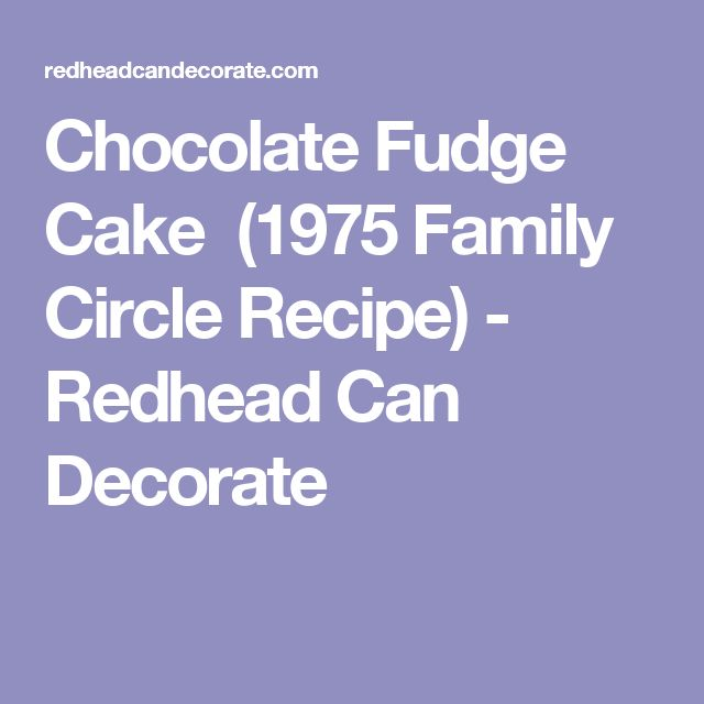 Chocolate Fudge Cake  (1975 Family Circle Recipe) - Redhead Can Decorate