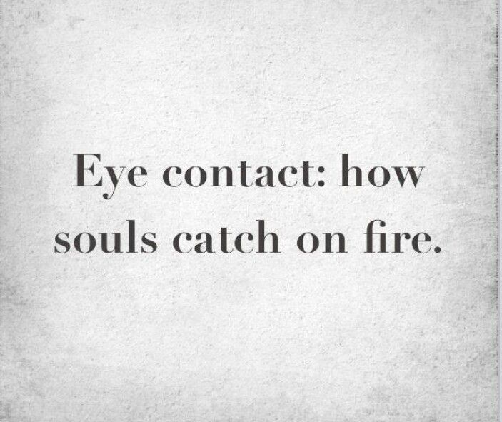#inspiration #igniteyoursoulfire eye contact how souls catch fire