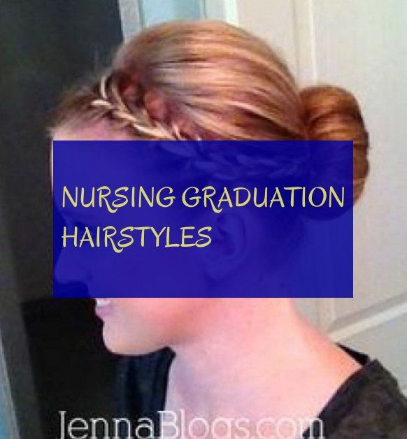 Nursing Graduation Hairstyles Graduation Hairstyles Nursing Graduation Hair Styles