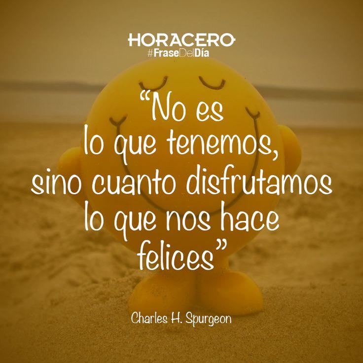 """""""No es lo que tenemos, sino cuanto lo disfrutamos lo que nos hace felices"""" Charles H. Spurgeon #Frases #FraseDelDía"""
