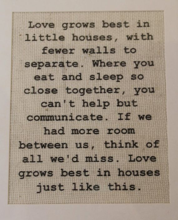"One of my favorite sayings..  In fact had it made into a pillow for Stephanie when she built her cute ""little house"".  Love Grows Best in Little Houses Burlap Sign/Wall Print"