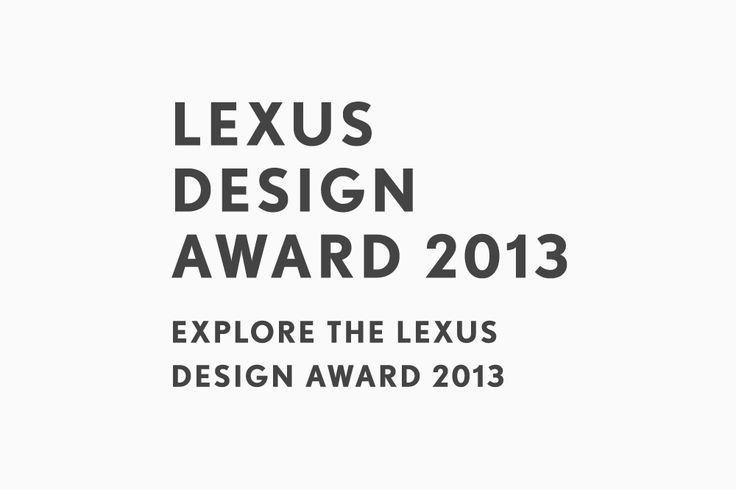 LEXUS DESIGN AWARD 2014 EXPLORE THE LEXUS DESIGN AWARD 2014