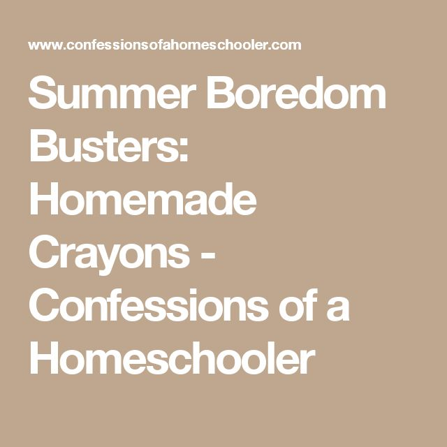 Summer Boredom Busters: Homemade Crayons - Confessions of a Homeschooler