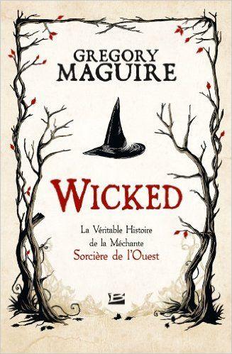 Amazon.fr - Wicked : la Véritable Histoire de la Méchante Sorcière de l'Ouest - Gregory Maguire - Livres