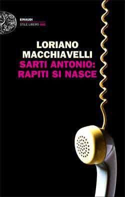 Loriano Macchiavelli, Sarti Antonio: rapiti si nasce, Stile Libero Big - DISPONIBILE ANCHE IN EBOOK