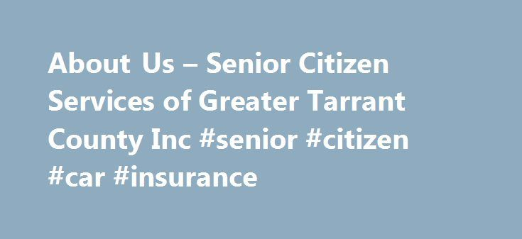 About Us – Senior Citizen Services of Greater Tarrant County Inc #senior #citizen #car #insurance http://massachusetts.remmont.com/about-us-senior-citizen-services-of-greater-tarrant-county-inc-senior-citizen-car-insurance/  # Board of Directors PresidentCarla Phillips– Manager Vendor Relations, Pier 1 Imports Vice President, ProgramsDelores Simmons– Southwestern Bell, Accounting, retired Vice President, Resource Development/PRRandy Lee– Employee Benefits Consultant, Wortham Insurance Vice…