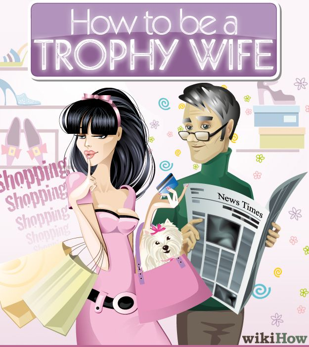 wikiHow to Be a Trophy Wife -- via wikiHow.com
